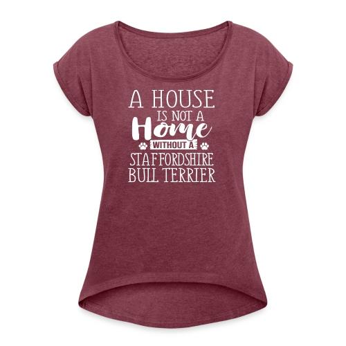 A HOUSE IS - STAFFORDSHIRE BULLTERRIER - Frauen T-Shirt mit gerollten Ärmeln
