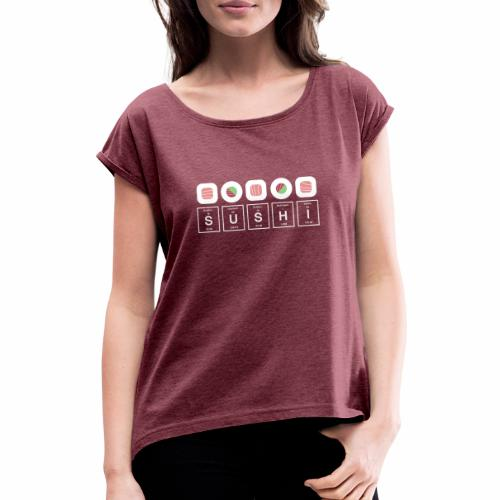 SUSHI - Women's T-Shirt with rolled up sleeves