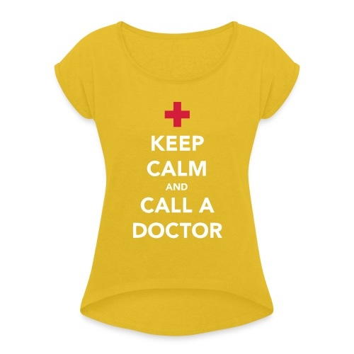 Keep Calm and Call a Doctor - Women's T-Shirt with rolled up sleeves