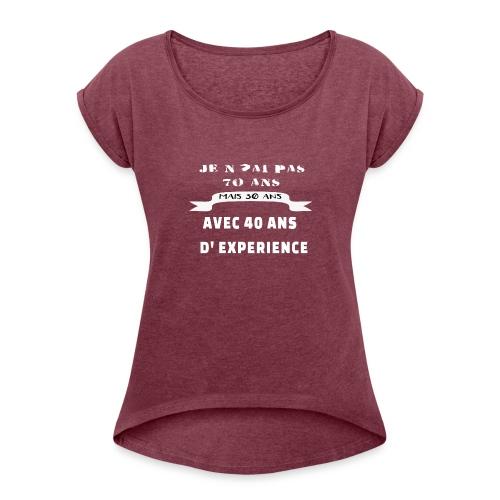 je n'ai pas 70 ans mais 30 ans avec 40 ans - T-shirt à manches retroussées Femme