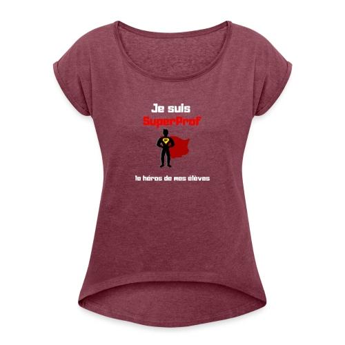 t-shirt prof je suis superprof - T-shirt à manches retroussées Femme