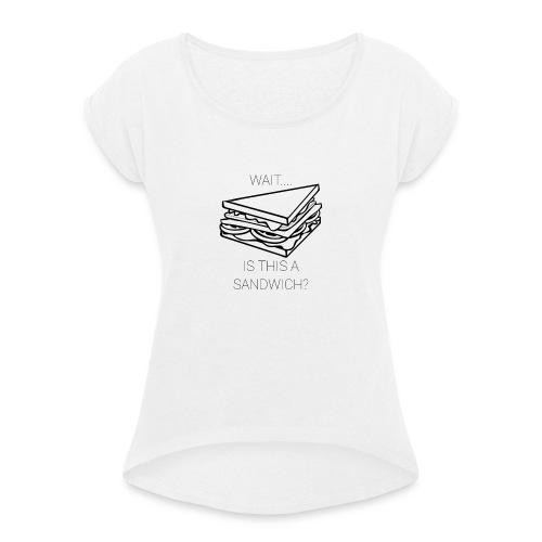Sandwich. - Vrouwen T-shirt met opgerolde mouwen