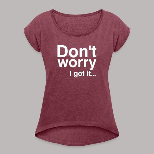 Don't worry - Frauen T-Shirt mit gerollten Ärmeln