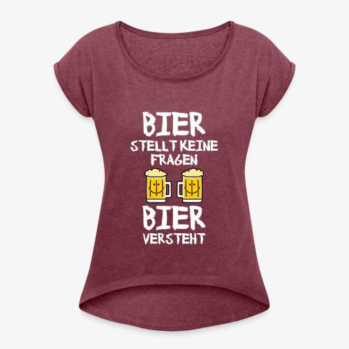 Bier stellt keine Fragen - Frauen T-Shirt mit gerollten Ärmeln