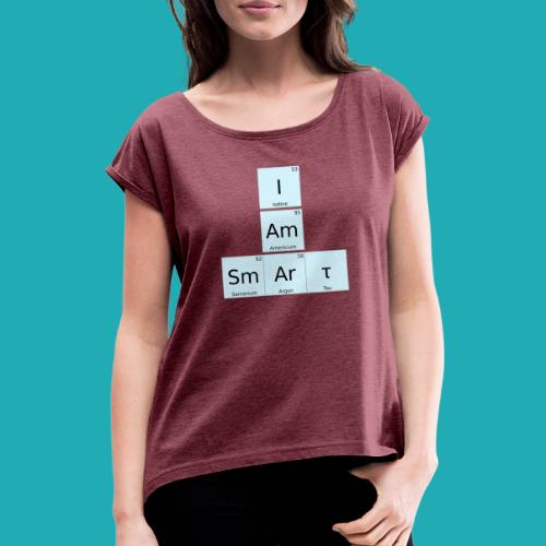 I Am Smart Periodic Table Design - Women's T-Shirt with rolled up sleeves