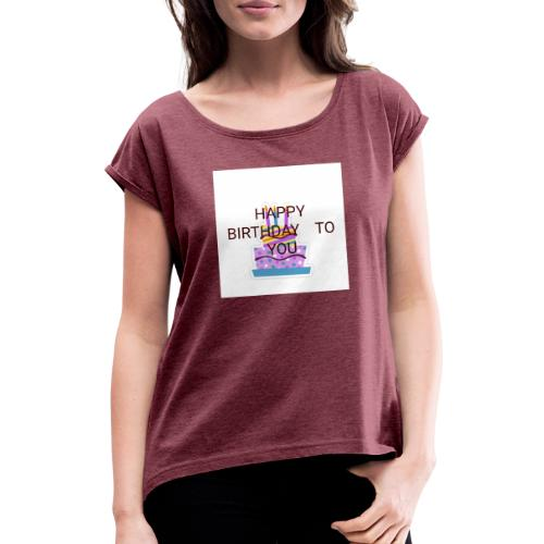 happy birthday 1 - Women's T-Shirt with rolled up sleeves