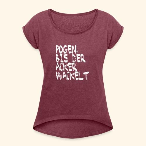 Pogen, bis der Acker wackelt - weiß - Frauen T-Shirt mit gerollten Ärmeln