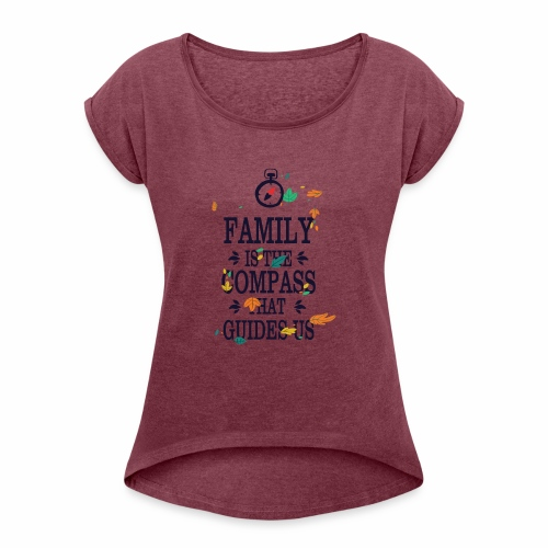 Family is the Compass that Guides US - Women's T-Shirt with rolled up sleeves