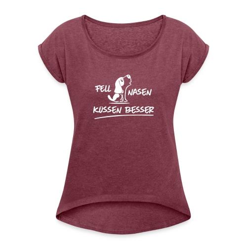Vorschau: Fellnasen kuessen besser - Frauen T-Shirt mit gerollten Ärmeln