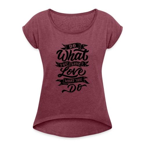 Do what you love / Love what you do. - T-shirt à manches retroussées Femme