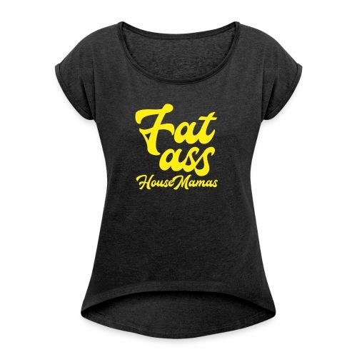 Fat ass House Mamas - Naisten T-paita, jossa rullatut hihat