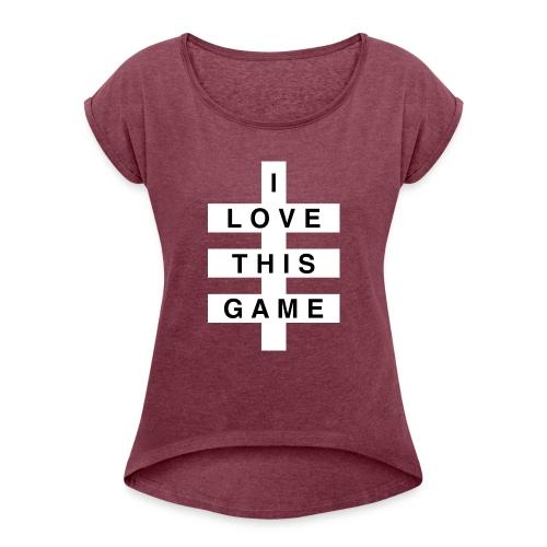 I Love this game // White logo - Vrouwen T-shirt met opgerolde mouwen