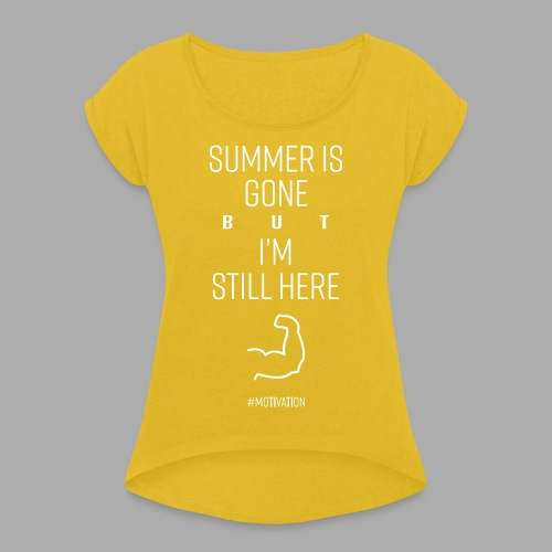 SUMMER IS GONE but I'M STILL HERE - Women's T-Shirt with rolled up sleeves