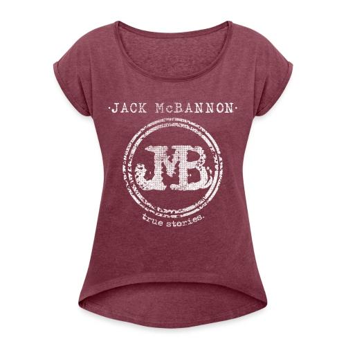 Jack McBannon - JMB True Stories - Frauen T-Shirt mit gerollten Ärmeln