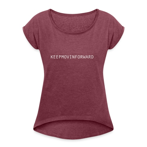 keepmovinforwardtext - T-shirt med upprullade ärmar dam