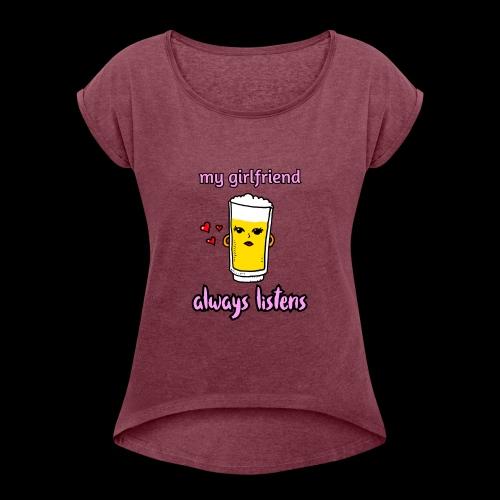 beer chan, my girlfriend always listens. Valentijn - Vrouwen T-shirt met opgerolde mouwen
