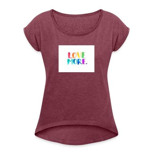 Love More - Vrouwen T-shirt met opgerolde mouwen