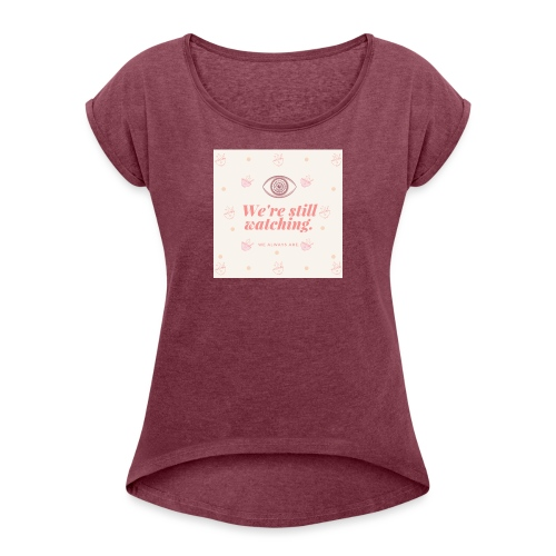 Automnicon. We're still watching. - Women's T-Shirt with rolled up sleeves