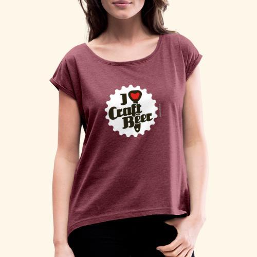 Craft Beer T-Shirt Design I Love Craft Beer - Frauen T-Shirt mit gerollten Ärmeln