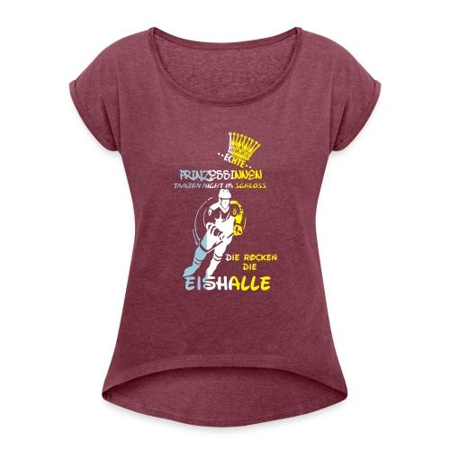 Eishockeyprinzessin - Frauen T-Shirt mit gerollten Ärmeln