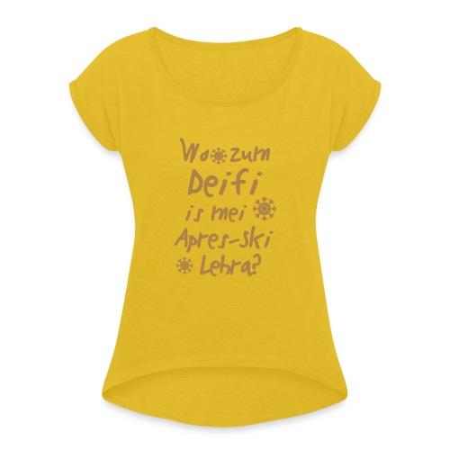 Wintershirt Wo zum Deifi is mei ApresSki Lehra? - Frauen T-Shirt mit gerollten Ärmeln