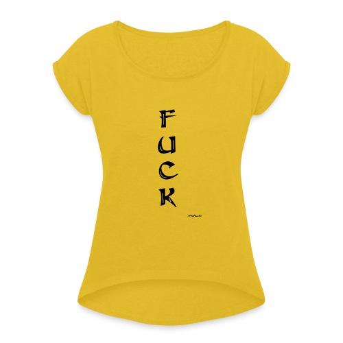 Fuck - Naisten T-paita, jossa rullatut hihat