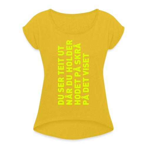 Du ser teit ut... - T-skjorte med rulleermer for kvinner