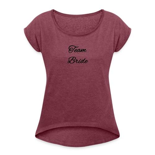 Team Bride oder Team Breit? - Frauen T-Shirt mit gerollten Ärmeln