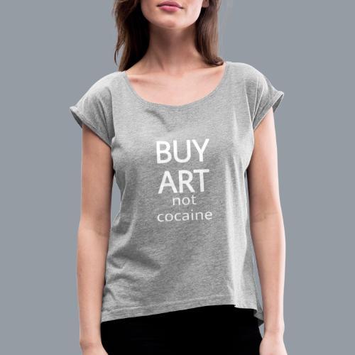 BUY ART NOT COCAINE (blanco) - Camiseta con manga enrollada mujer