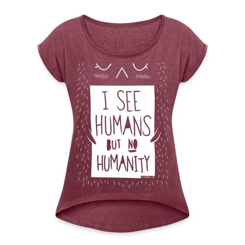iseehumans - Frauen T-Shirt mit gerollten Ärmeln