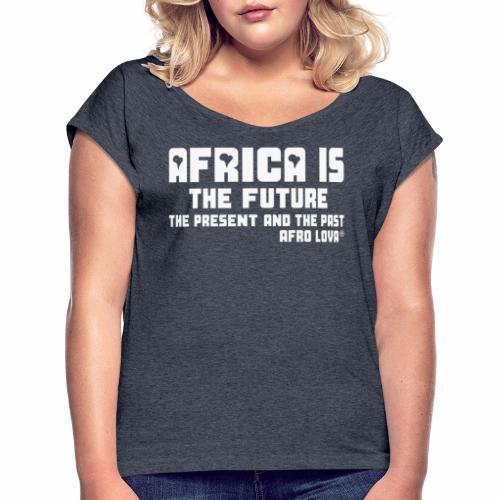 Africa is the Future - T-shirt à manches retroussées Femme