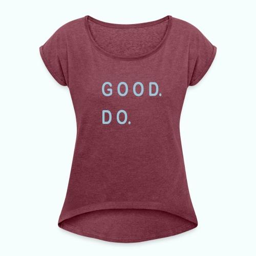 GOOD. DO. - Frauen T-Shirt mit gerollten Ärmeln