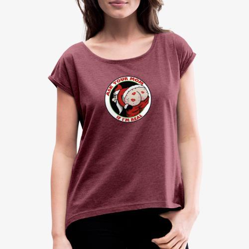 Ask Your Mom If I'm Real - T-shirt à manches retroussées Femme