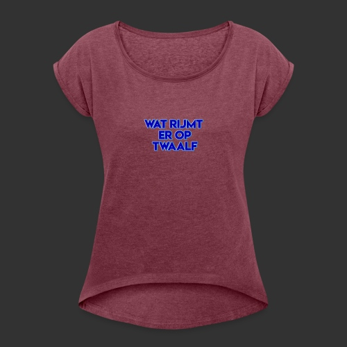 wat rijmt er op twaalf - Vrouwen T-shirt met opgerolde mouwen