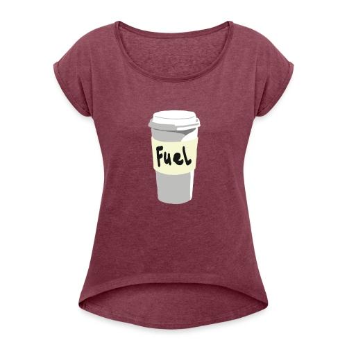 Coffee your fuel - Vrouwen T-shirt met opgerolde mouwen