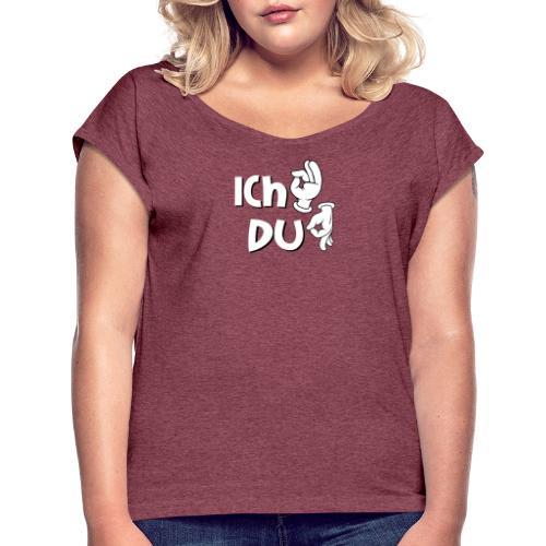 Ich ok und Du Arschloch - Frauen T-Shirt mit gerollten Ärmeln
