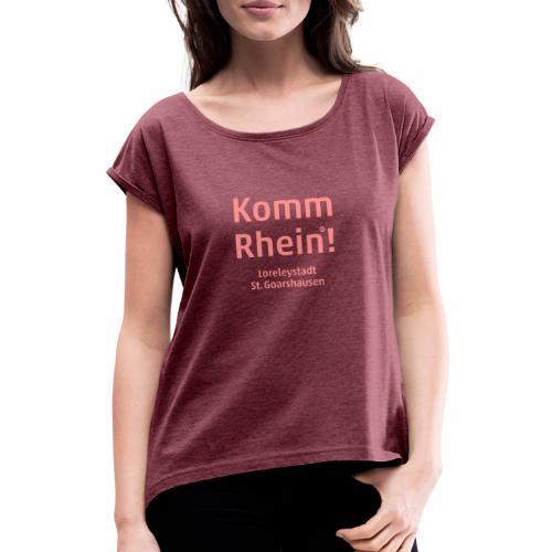 Komm Rhein! Loreleystadt St. Goarshausen - Frauen T-Shirt mit gerollten Ärmeln