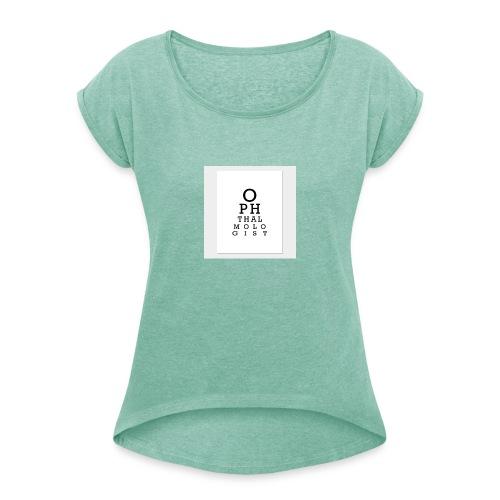 Silmälääkäri - Naisten T-paita, jossa rullatut hihat