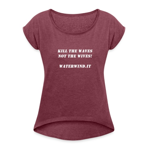 Kill the waves bianco - Women's T-Shirt with rolled up sleeves