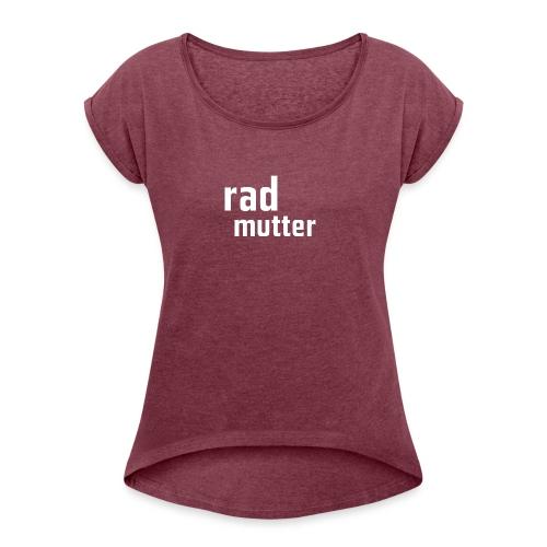 dieKetterechts - Radmutter - Frauen T-Shirt mit gerollten Ärmeln