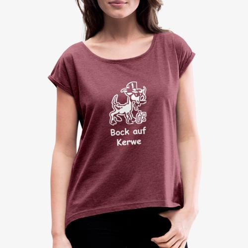 Bock auf Kerwe - Frauen T-Shirt mit gerollten Ärmeln