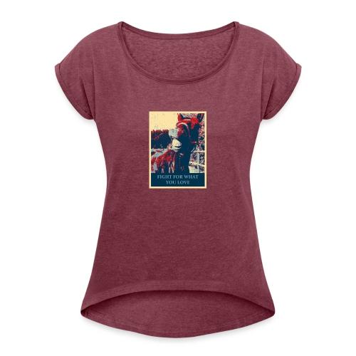 Fight for what you love - Frauen T-Shirt mit gerollten Ärmeln