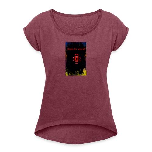 ready_for_take-off - Frauen T-Shirt mit gerollten Ärmeln