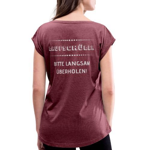 LAUFSCHÜLER BITTE LANGSAM ÜBERHOLEN - Frauen T-Shirt mit gerollten Ärmeln