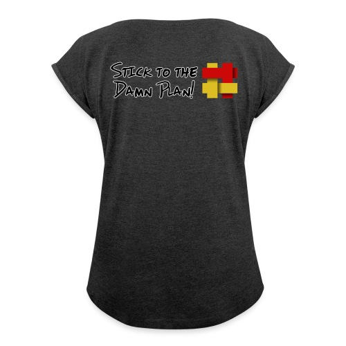 Stick to the Damn Plan - Women's T-Shirt with rolled up sleeves
