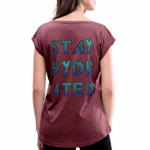 Stay Hydrated (Ice) - Frauen T-Shirt mit gerollten Ärmeln