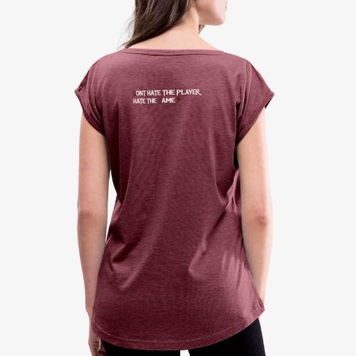 Dont hate the player - Dame T-shirt med rulleærmer