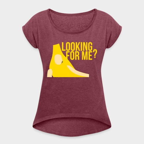 Looking For ME? - Women's T-Shirt with rolled up sleeves