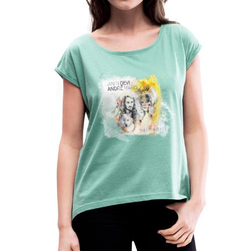 Heimwärts - Frauen T-Shirt mit gerollten Ärmeln