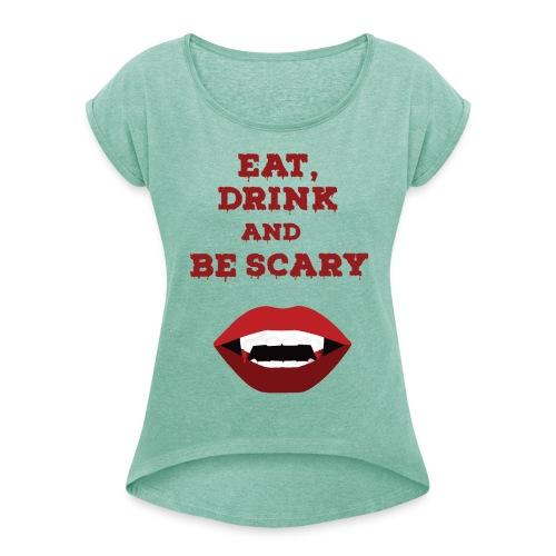 Eat Drink and Be Scary - T-shirt à manches retroussées Femme